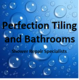 Perfection Tiling &  Bathrooms